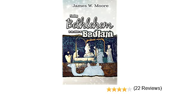 Finding bethlehem in the midst of bedlam adult study an advent finding bethlehem in the midst of bedlam adult study an advent study james w moore 9781426760822 amazon books fandeluxe Gallery