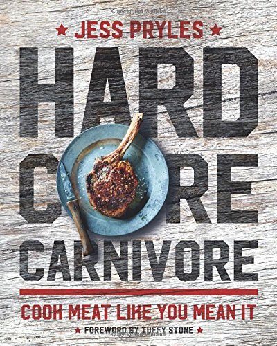 Hardcore Carnivore: Cook Meat Like You Mean - Rub Finish Through Black