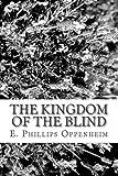 The Kingdom of the Blind, E. Phillips Oppenheim, 1482336820