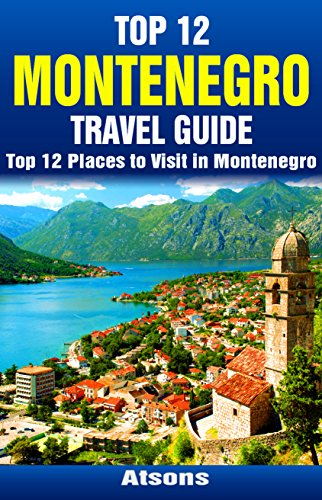 Top 12 Places to Visit in Montenegro - Top 12 Montenegro Travel Guide