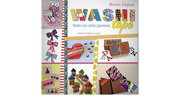 Washi tape, Hazlo con cinta japonesa (Manos creativas) (Spanish Edition): Marisa Edghill, Juventud: 9788426143440: Amazon.com: Books