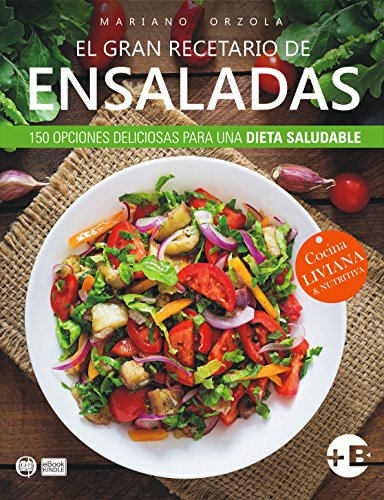 EL GRAN RECETARIO DE ENSALADAS: 150 opciones deliciosas para una dieta saludable (Colección Más Bienestar) (Spanish Edition)