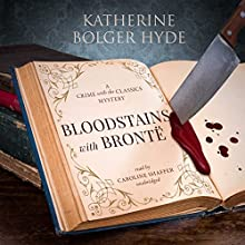 Bloodstains with Brontë: A Crime with the Classics Mystery Audiobook by Katherine Bolger Hyde Narrated by Caroline Shaffer