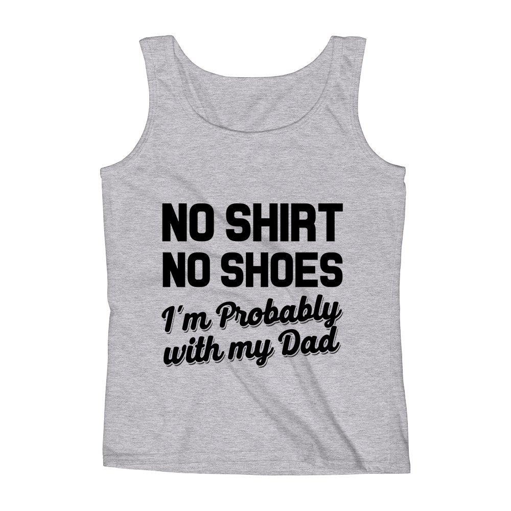 Mad Over Shirts No Shirt No Shoes Im Probably with My Dad Unisex Premium Tank Top