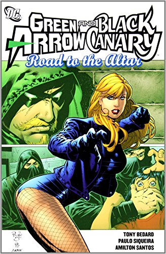 Green Arrow/Black Canary: Road to the Altar (Green Arrow and Black Canary)