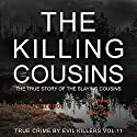 The Killing Cousins: The True Story of the Slaying Cousins (True Crime by Evil Killers, Book 11) Audiobook by Jack Rosewood Narrated by Miles Taylor