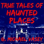 True Tales of Haunted Places | G. Michael Vasey
