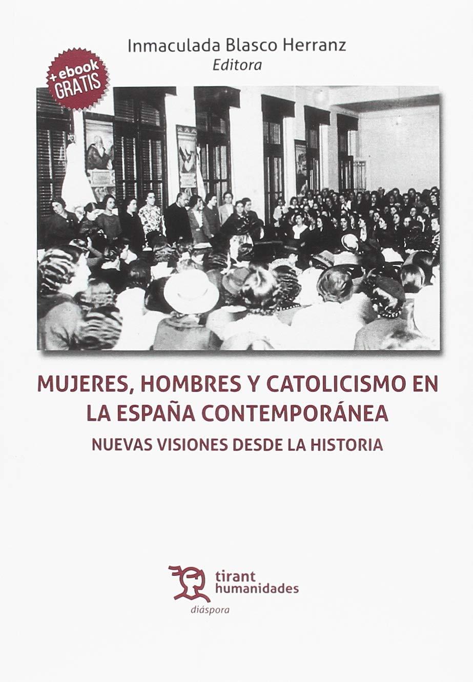 Mujeres, hombres y catolicismo en la España contemporánea. Nuevas ...