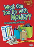 img - for What Can You Do With Money?: Earning, Spending, and Saving (Lightning Bolt Books) book / textbook / text book