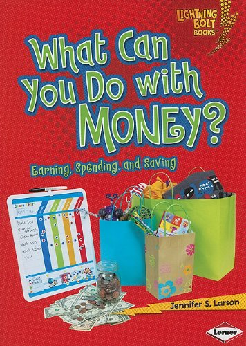 What Can You Do with Money?: Earning, Spending, and Saving (Lightning Bolt Books: Exploring Economics)