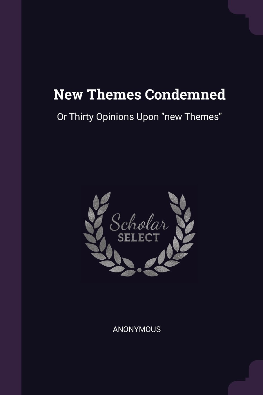 """New Themes Condemned: Or Thirty Opinions Upon """"new Themes"""" pdf"""