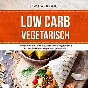 Low Carb Vegetarisch: Abnehmen mit Low Carb, aber auf die vegetarische Art! Hörbuch