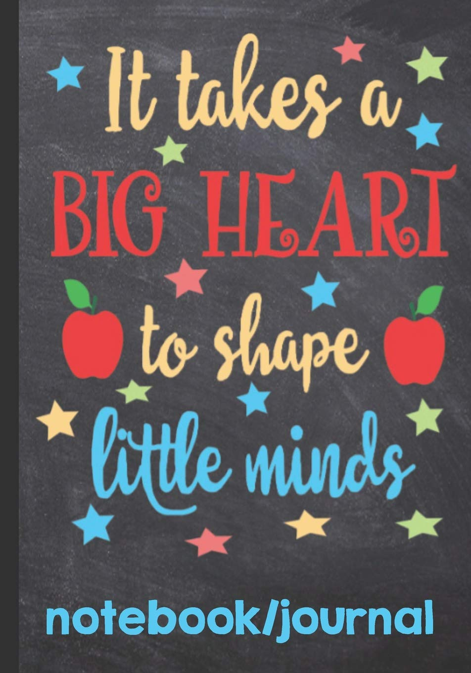 It Takes A Big heart To Shape Little Minds Notebook Journal ...