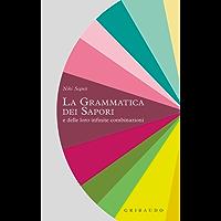 La grammatica dei sapori: e delle loro infinite combinazioni (Italian Edition)