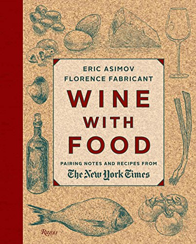 Wine With Food: Pairing Notes and Recipes from the New York Times by Eric Asimov, Florence Fabricant