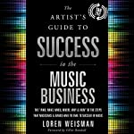 "The Artist's Guide to Success in the Music Business (2nd edition): The ""Who, What, When, Where, Why & How"" of the Steps That Musicians & Bands Have to Take to Succeed in Music 