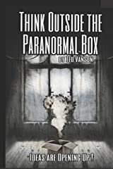 Think outside the Paranormal Box: Ideas are opening up! Paperback
