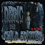 Deric the Child Spitter: Who lives in the dark