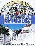 Pellegrinaggio A Patmos - L'Isola Dell'Apocalisse Di San Giovanni [Italian Edition]