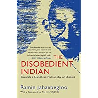 The Disobedient Indian: Towards a Gandhian Philosophy of Dissent