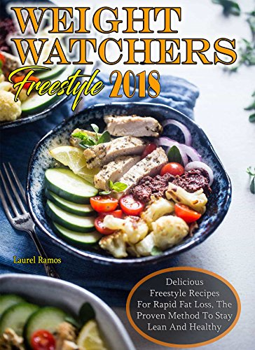 WEIGHT WATCHERS FREESTYLE 2018: Delicious Freestyle Recipes For Rapid Fat Loss, The Proven Method To Stay Lean And Healthy
