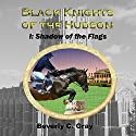 Shadow of the Flags: Black Knights of the Hudson, Book I Audiobook by Beverly C. Gray Narrated by Steven Roy Grimsley