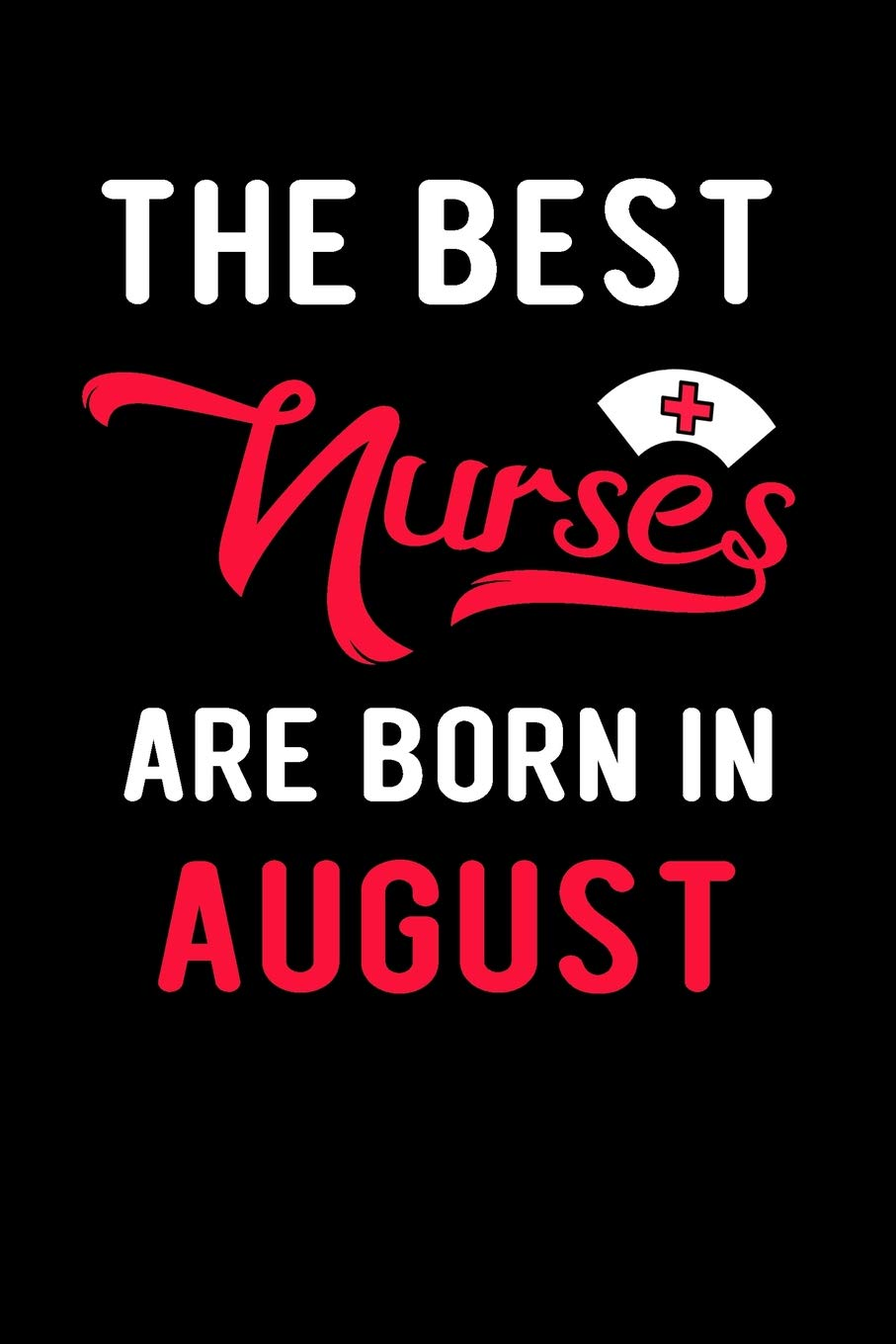 Amazon com: The Best Nurses Are Born In August: Blank Lined