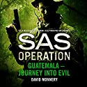 Guatemala - Journey into Evil: SAS Operation Audiobook by David Monnery Narrated by David John