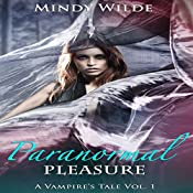 Paranormal Pleasure : A Vampire's Tale, Volume 1 | Mindy Wilde