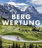 Bergwertung: 50 ausgewählte Anstiege aus Tour de France, Giro d`Italia, Vuelta a España und anderen Höhepunkten des Radsports