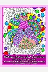 Wedding Fashion And Traditions: A Coloring Book For Adults: Stress Relief For Brides, Bridesmaids And Hopeless Romantics Paperback
