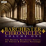 Anthony Trollope's The Barchester Chronicles Volume 1: The Warden, Barchester Towers, Dr Thorne & Framley Parsonage: Four BBC Radio 4 full-cast dramatisations