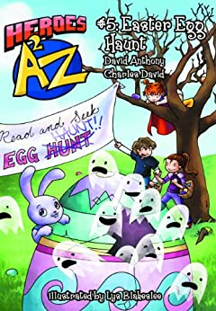 Heroes A2Z #5: Easter Egg Haunt (Heroes A to Z, A Funny Chapter Book Series For Kids) by [Clasman, Charles David, David Anthony]
