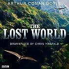 The Lost World (Dramatised) Radio/TV Program by Arthur Conan Doyle, Chris Harrald (dramatisation) Narrated by David Robb,  Full Cast