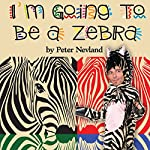 I'm Going to Be a Zebra | Peter Nevland