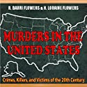 Murders In The United States: Crimes, Killers And Victims Of The Twentieth Century Audiobook by R. Barri Flowers, H. Loraine Flowers Narrated by Dave Wright