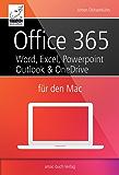 Office 365 für den Mac - Microsoft Word, Excel, Powerpoint und Outlook: inkl. OneDrive, OneNote und Verwendung der Web-Apps