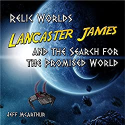Relic Worlds - Lancaster James & the Search for the Promised World (Volume 1)