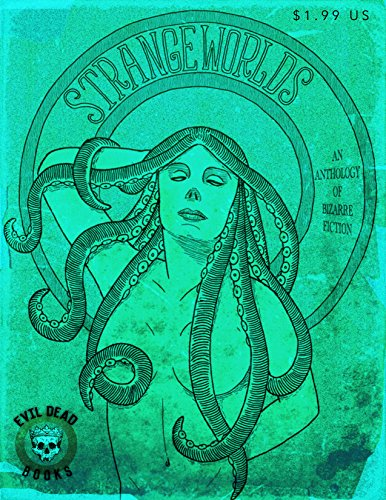 STRANGEWORLDS: An Anthology of Bizarre Fiction