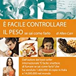 È Facile Controllare Il Peso Se Sai Come Farlo [It's Easy to Control Your Weight if You Know How to Do It] | Allen Carr
