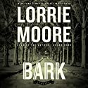 Bark: Stories Audiobook by Lorrie Moore Narrated by Lorrie Moore