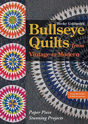 (Bullseye Quilts from Vintage to Modern: Paper Piece Stunning Projects)