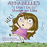 Annabelle's I Didn't Do It! Hiccum-ups Day: Personalized Children's Books, Personalized Gifts, and Bedtime Stories (A Magnificent Me! estorytime.com Series) by Melissa Ryan (2015-10-21)