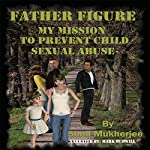 Father Figure: My Mission to Prevent Child Sexual Abuse | Sumi Mukherjee