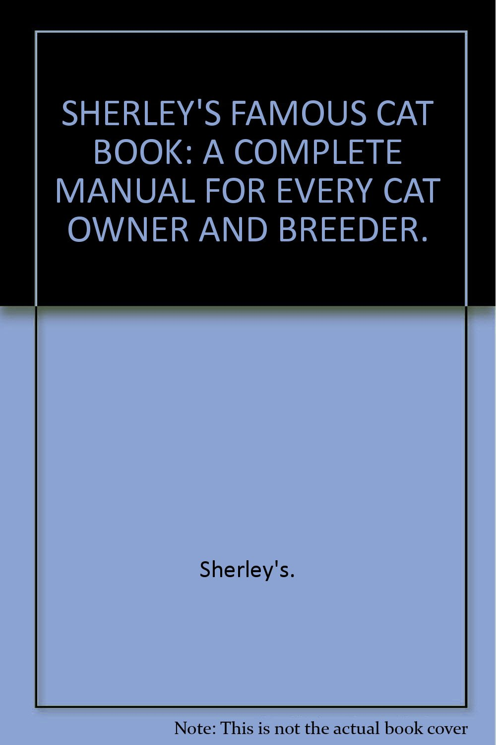 Sherley's famous cat book: A complete manual for cat owners, breeders, exhibitors, catteries and others in the treatment and care of cats in health and sickness