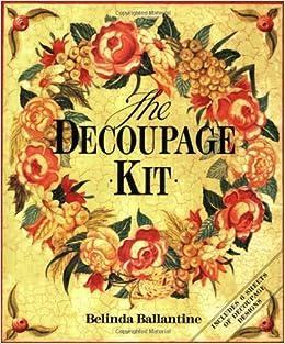 the decoupage kit amazon co uk belinda ballantine 9780316640381