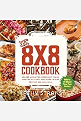 The 8x8 Cookbook: Square Meals for Weeknight Family Dinners, Desserts and More—In One Perfect 8x8-Inch Dish Paperback