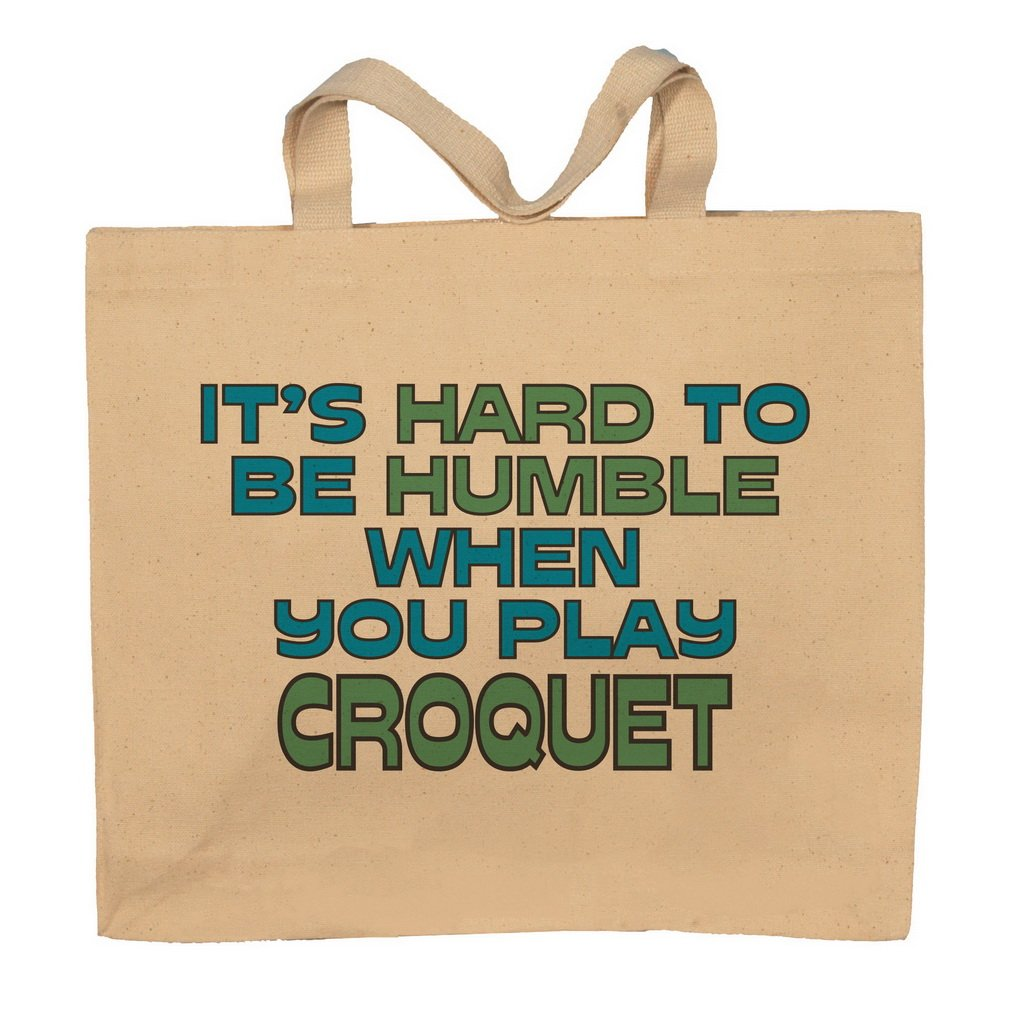 It's Hard To Be Humble When You Play Croquet Totebag Bag