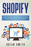 Shopify: Step-by-step guide for beginners to build your online business, create your e-commerce and start making money online with your own products or dropshipping