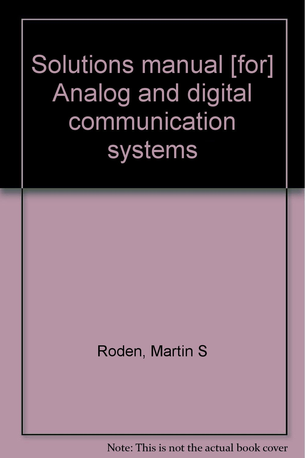 Solutions manual [for] Analog and digital communication systems Unknown  Binding – 1985